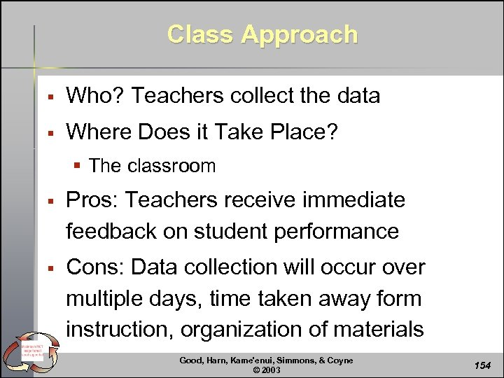 Class Approach § Who? Teachers collect the data § Where Does it Take Place?