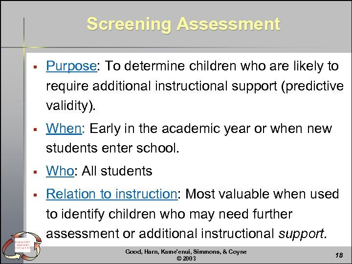 Screening Assessment § Purpose: To determine children who are likely to require additional instructional