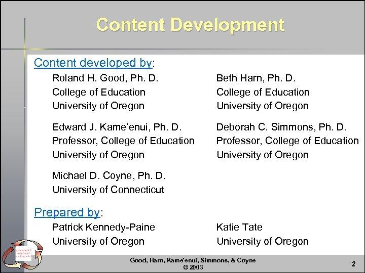 Content Development Content developed by: Roland H. Good, Ph. D. College of Education University