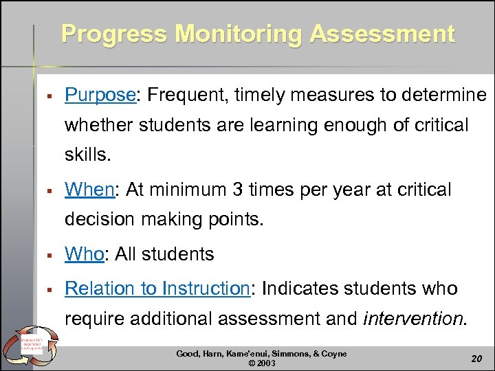 Progress Monitoring Assessment § Purpose: Frequent, timely measures to determine whether students are learning