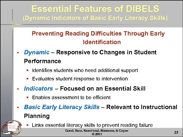 Essential Features of DIBELS (Dynamic Indicators of Basic Early Literacy Skills) Preventing Reading Difficulties