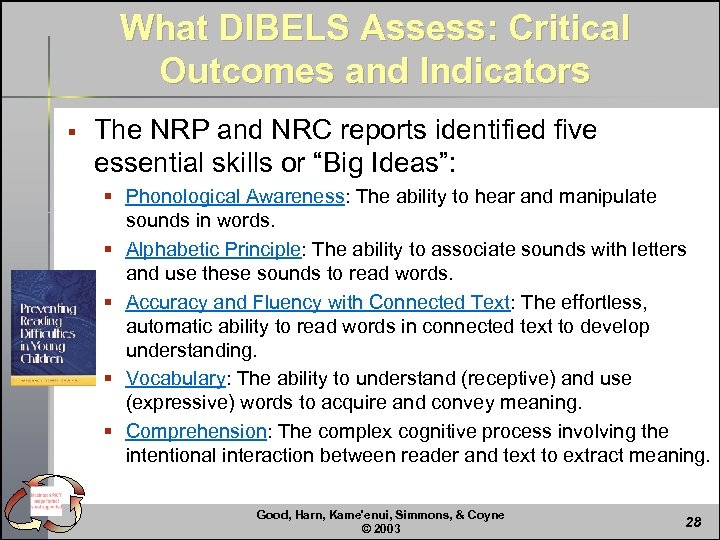 What DIBELS Assess: Critical Outcomes and Indicators § The NRP and NRC reports identified