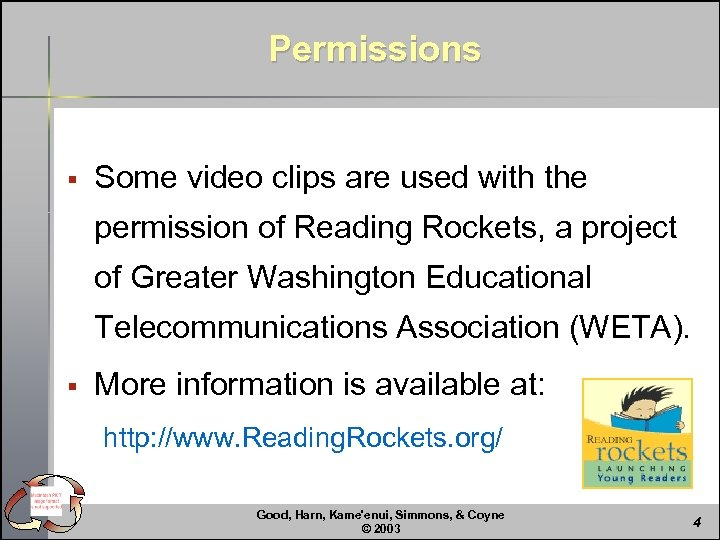 Permissions § Some video clips are used with the permission of Reading Rockets, a