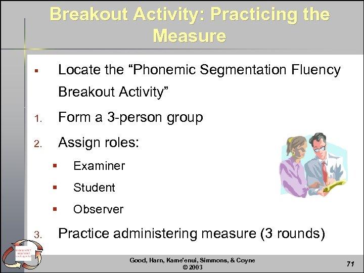 "Breakout Activity: Practicing the Measure Locate the ""Phonemic Segmentation Fluency § Breakout Activity"" 1."