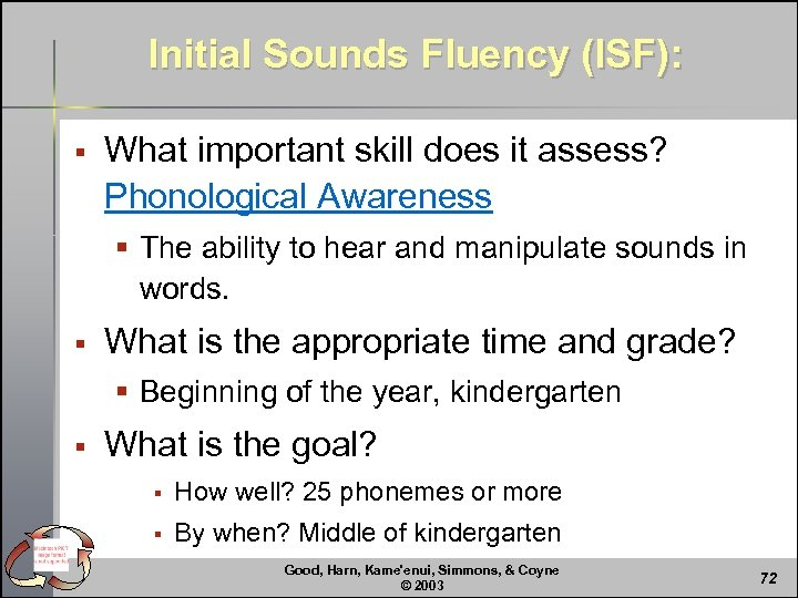 Initial Sounds Fluency (ISF): § What important skill does it assess? Phonological Awareness §