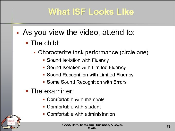What ISF Looks Like § As you view the video, attend to: § The