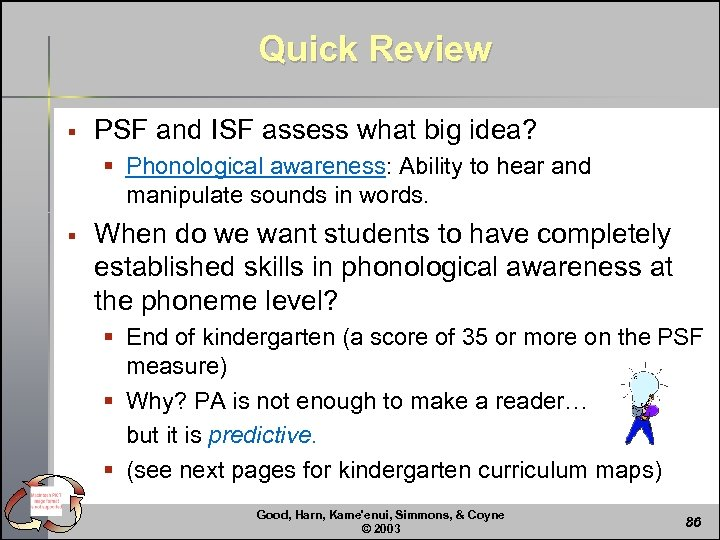 Quick Review § PSF and ISF assess what big idea? § Phonological awareness: Ability