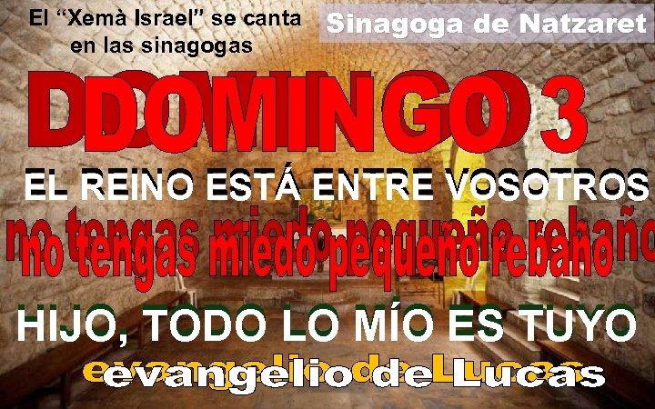 "El ""Xemà Israel"" se canta en las sinagogas Sinagoga de Natzaret EL REINO ESTÁ"
