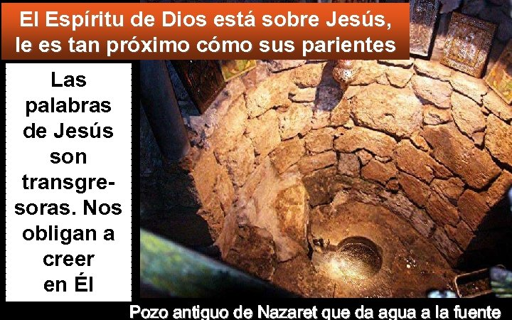 El Espíritu de Dios está sobre Jesús, le es tan próximo cómo sus parientes