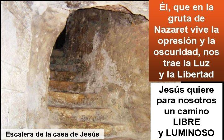Él, que en la gruta de Nazaret vive la opresión y la oscuridad, nos