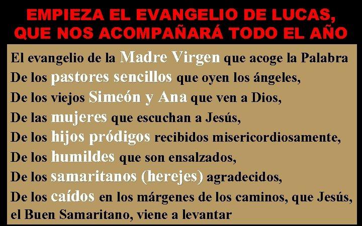 EMPIEZA EL EVANGELIO DE LUCAS, QUE NOS ACOMPAÑARÁ TODO EL AÑO El evangelio de