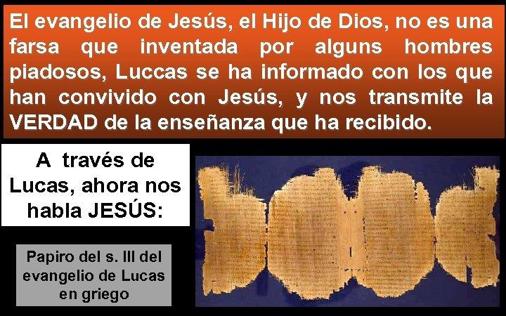 El evangelio de Jesús, el Hijo de Dios, no es una farsa que inventada