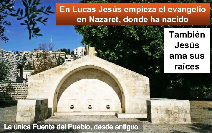 En Lucas Jesús empieza el evangelio en Nazaret, donde ha nacido También Jesús ama