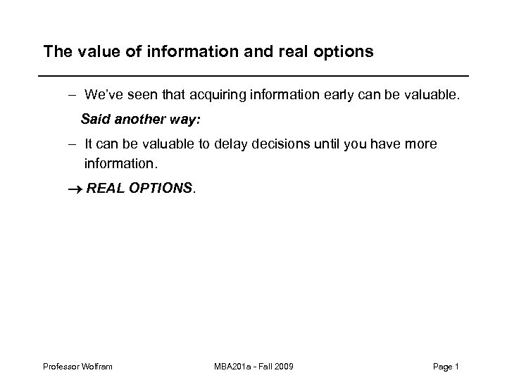 The value of information and real options – We've seen that acquiring information early