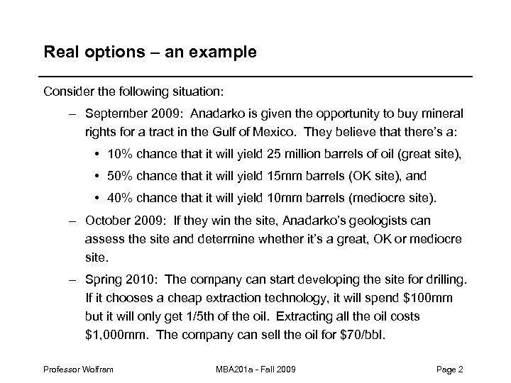 Real options – an example Consider the following situation: – September 2009: Anadarko is