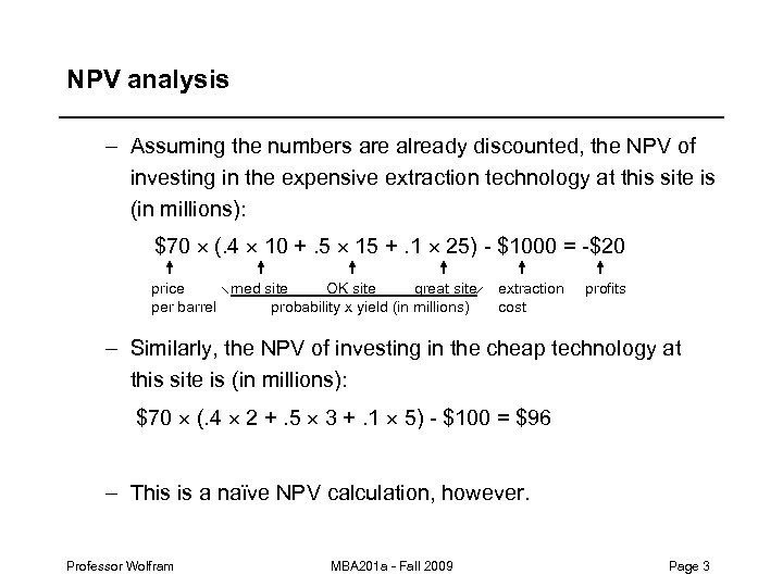 NPV analysis – Assuming the numbers are already discounted, the NPV of investing in
