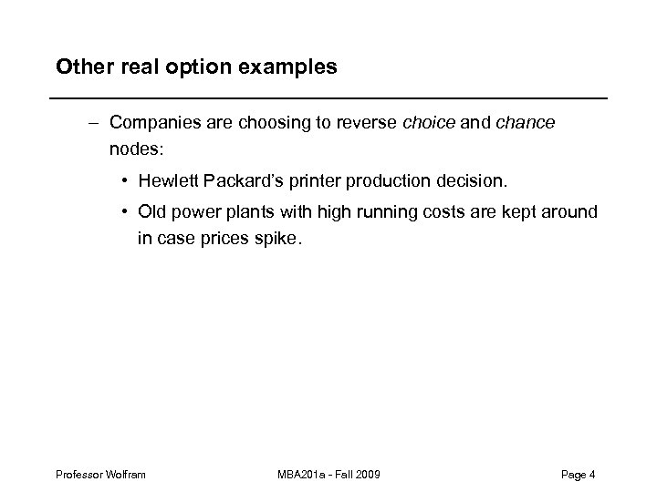Other real option examples – Companies are choosing to reverse choice and chance nodes: