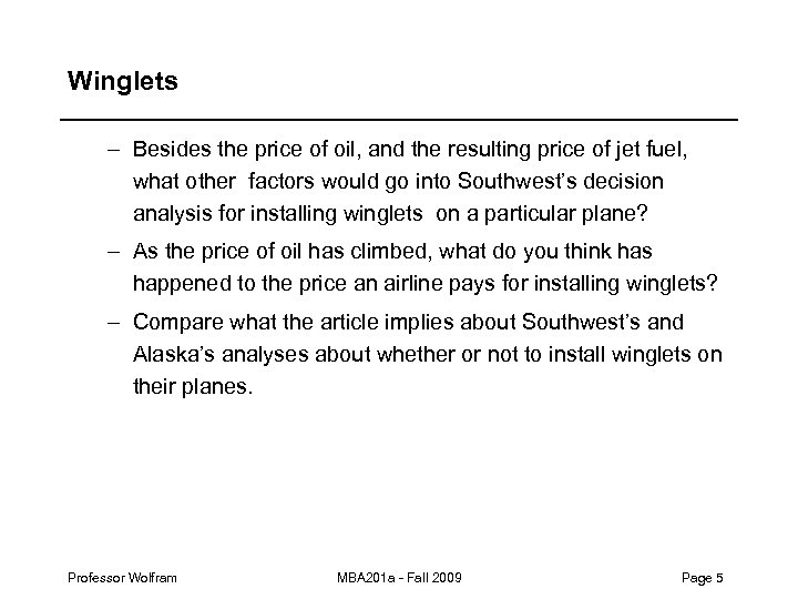 Winglets – Besides the price of oil, and the resulting price of jet fuel,