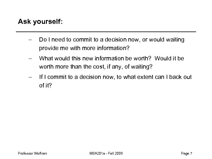 Ask yourself: – Do I need to commit to a decision now, or would