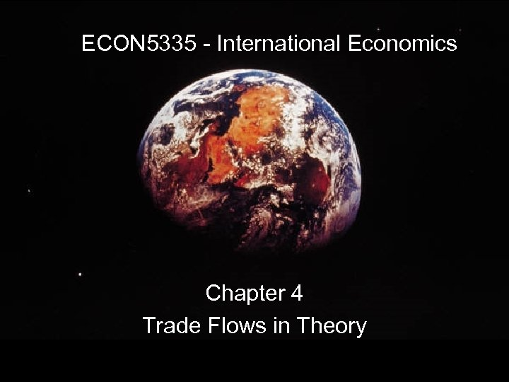 ECON 5335 - International Economics Chapter 4 Trade Flows in Theory