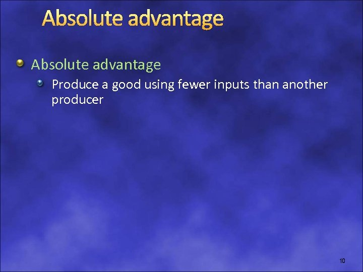 Absolute advantage Produce a good using fewer inputs than another producer 10
