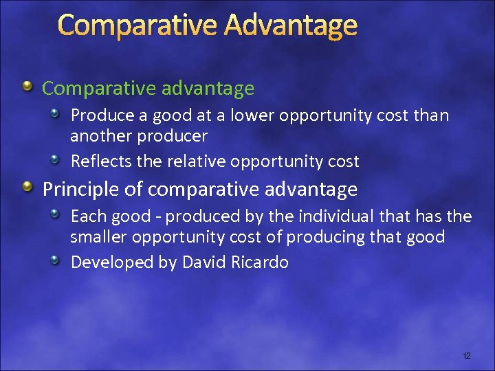 Comparative Advantage Comparative advantage Produce a good at a lower opportunity cost than another