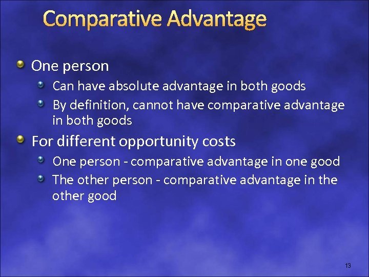 Comparative Advantage One person Can have absolute advantage in both goods By definition, cannot