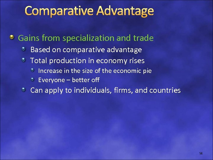 Comparative Advantage Gains from specialization and trade Based on comparative advantage Total production in
