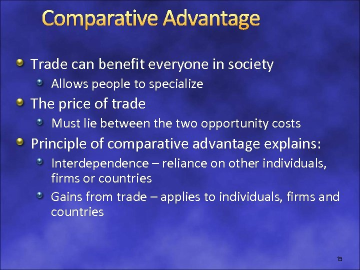 Comparative Advantage Trade can benefit everyone in society Allows people to specialize The price