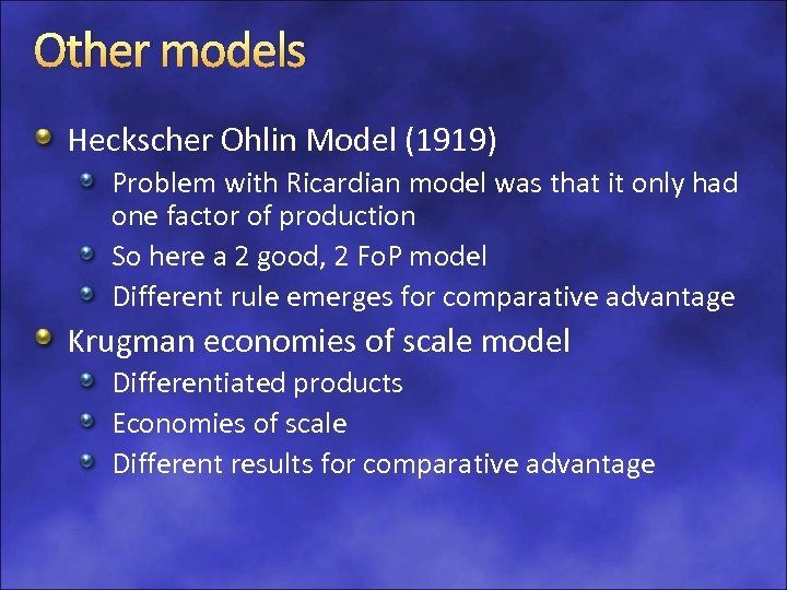 Other models Heckscher Ohlin Model (1919) Problem with Ricardian model was that it only