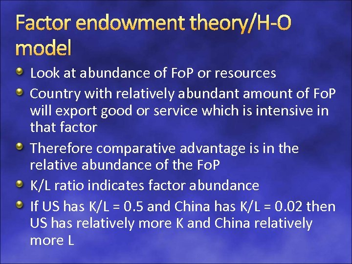Factor endowment theory/H-O model Look at abundance of Fo. P or resources Country with