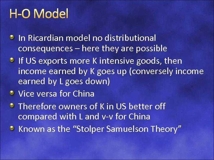 H-O Model In Ricardian model no distributional consequences – here they are possible If