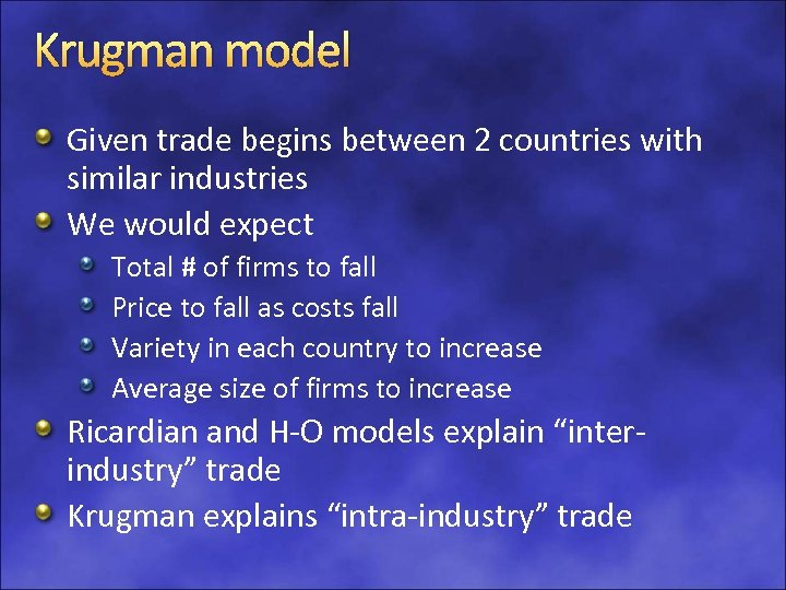 Krugman model Given trade begins between 2 countries with similar industries We would expect