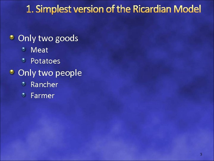 1. Simplest version of the Ricardian Model Only two goods Meat Potatoes Only two