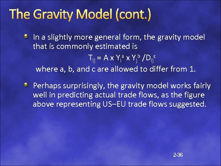 The Gravity Model (cont. ) In a slightly more general form, the gravity model