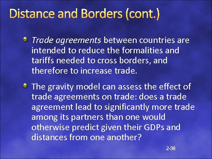 Distance and Borders (cont. ) Trade agreements between countries are intended to reduce the