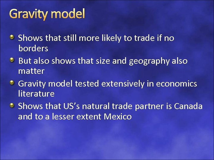 Gravity model Shows that still more likely to trade if no borders But also