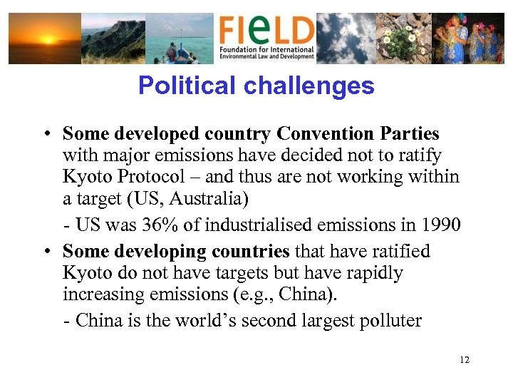 Political challenges • Some developed country Convention Parties with major emissions have decided not