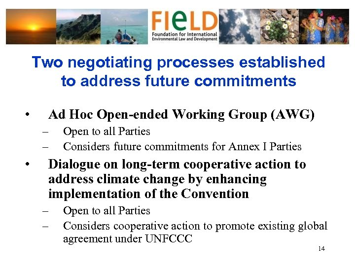 Two negotiating processes established to address future commitments • Ad Hoc Open-ended Working Group