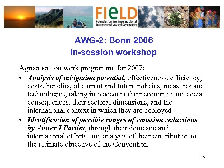 AWG-2: Bonn 2006 In-session workshop Agreement on work programme for 2007: • Analysis of