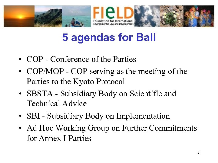 5 agendas for Bali • COP - Conference of the Parties • COP/MOP -