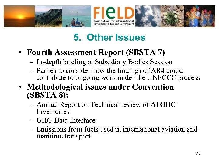5. Other Issues • Fourth Assessment Report (SBSTA 7) – In-depth briefing at Subsidiary