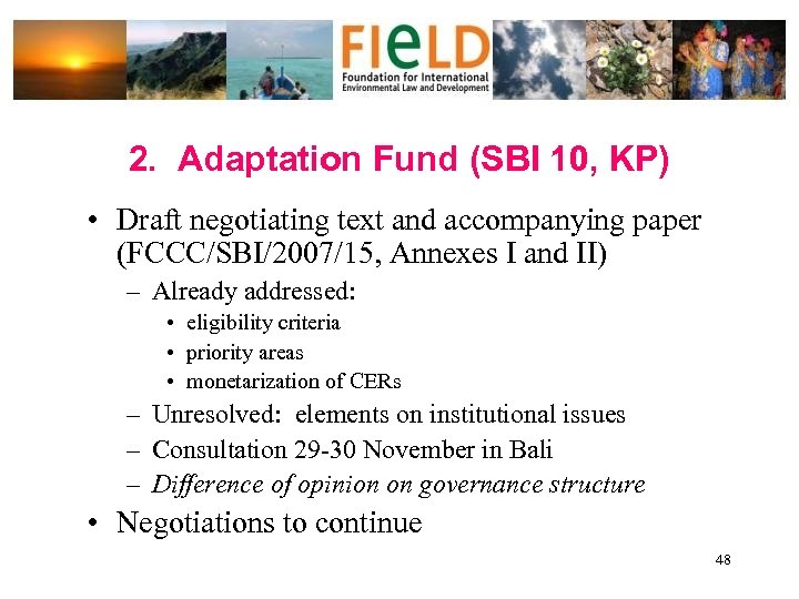 2. Adaptation Fund (SBI 10, KP) • Draft negotiating text and accompanying paper (FCCC/SBI/2007/15,
