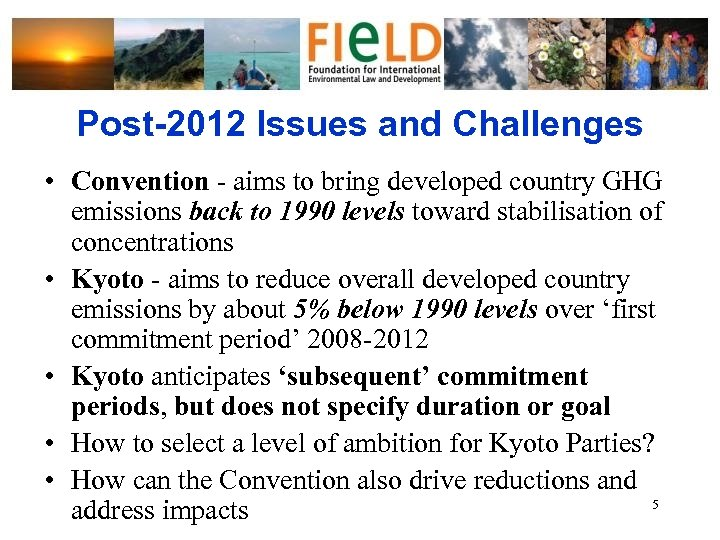 Post-2012 Issues and Challenges • Convention - aims to bring developed country GHG emissions