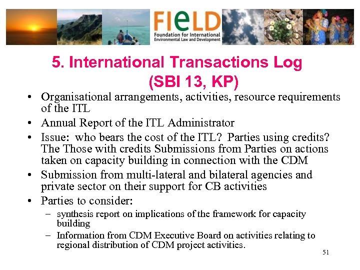 5. International Transactions Log (SBI 13, KP) • Organisational arrangements, activities, resource requirements of
