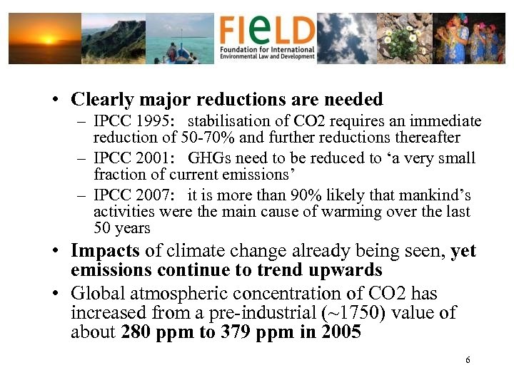• Clearly major reductions are needed – IPCC 1995: stabilisation of CO 2