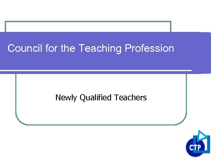 Council for the Teaching Profession Newly Qualified Teachers