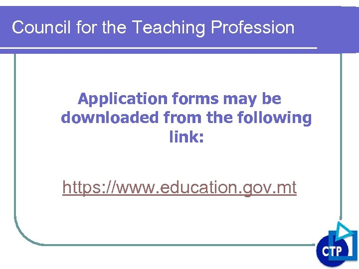 Council for the Teaching Profession Application forms may be downloaded from the following link: