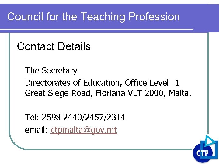 Council for the Teaching Profession Contact Details The Secretary Directorates of Education, Office Level