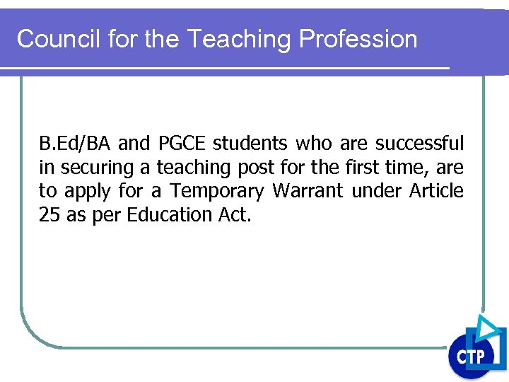 Council for the Teaching Profession B. Ed/BA and PGCE students who are successful in